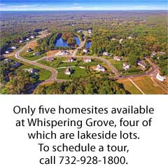 Only five homesites available at Whispering Grove, four of which are lakeside lots. To schedule a tour, call 732-928-1800.